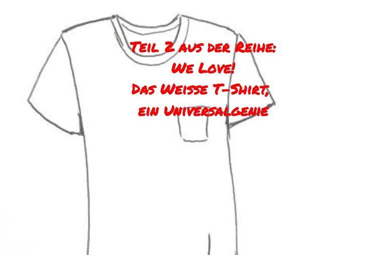 Weißes T-Shirt: Eine Liebeserklärung  – Teil 2